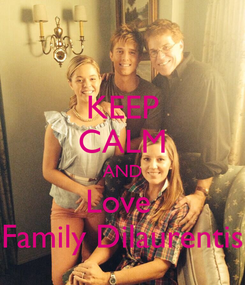 Poster: KEEP CALM AND Love  Family Dilaurentis