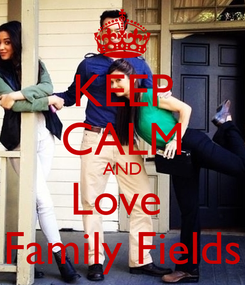 Poster: KEEP CALM AND Love  Family Fields