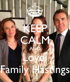 Poster: KEEP CALM AND Love  Family Hastings