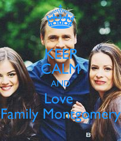 Poster: KEEP CALM AND Love  Family Montgomery