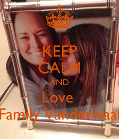 Poster: KEEP CALM AND Love  Family Vanderwaal