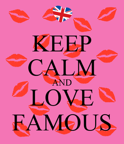 Poster: KEEP CALM AND LOVE FAMOUS