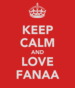 Poster: KEEP CALM AND LOVE FANAA