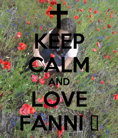 Poster: KEEP CALM AND LOVE FANNI ♥