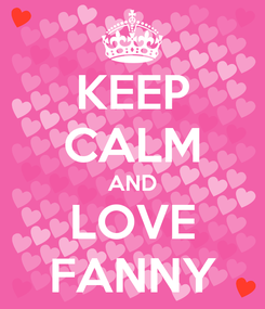 Poster: KEEP CALM AND LOVE FANNY
