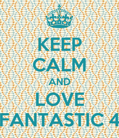 Poster: KEEP CALM AND LOVE FANTASTIC 4