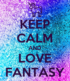 Poster: KEEP CALM AND LOVE FANTASY