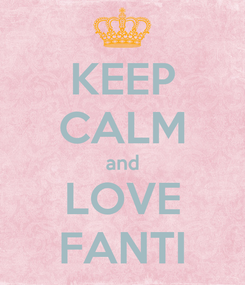 Poster: KEEP CALM and LOVE FANTI