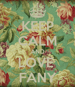 Poster: KEEP CALM AND LOVE  FANY