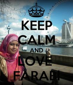 Poster: KEEP CALM AND LOVE  FARABI