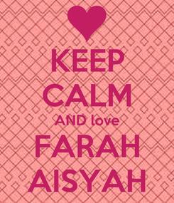 Poster: KEEP CALM AND love FARAH AISYAH