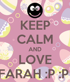 Poster: KEEP CALM AND LOVE FARAH :P :P