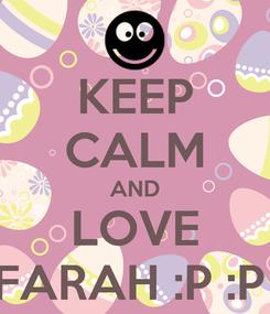 Poster: KEEP CALM AND LOVE FARAH :P :P