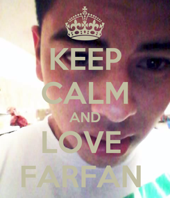Poster: KEEP CALM AND LOVE  FARFAN