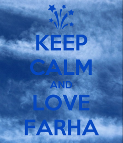 Poster: KEEP CALM AND LOVE FARHA
