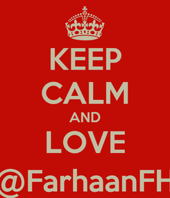 Poster: KEEP CALM AND LOVE @FarhaanFH