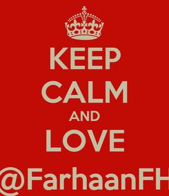 Poster: KEEP CALM AND LOVE @FarhaanFH