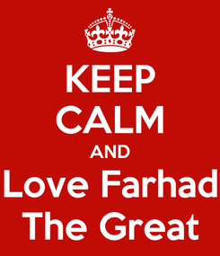 Poster: KEEP CALM AND Love Farhad The Great