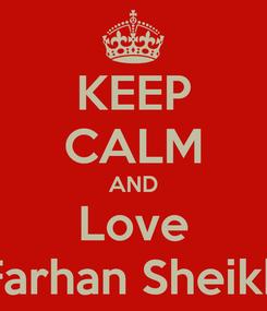 Poster: KEEP CALM AND Love Farhan Sheikh