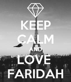 Poster: KEEP CALM AND LOVE  FARIDAH