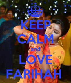 Poster: KEEP CALM and LOVE FARIHAH
