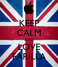 Poster: KEEP CALM AND LOVE FARILLA