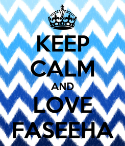 Poster: KEEP CALM AND LOVE FASEEHA