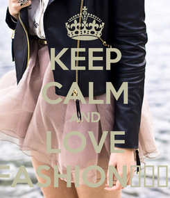 Poster: KEEP CALM AND LOVE FASHION♥♥♥!