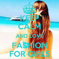 Poster: KEEP CALM AND LOVE FASHION FOR GIRLS