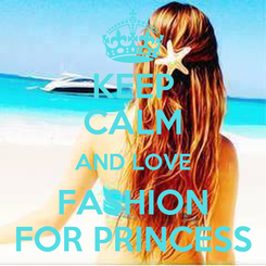Poster: KEEP CALM AND LOVE FASHION FOR PRINCESS