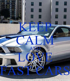 Poster: KEEP CALM AND LOVE FAST CARS