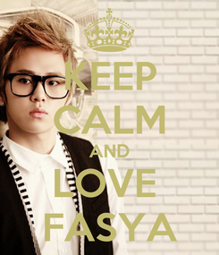 Poster: KEEP CALM AND LOVE  FASYA
