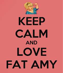 Poster: KEEP CALM AND LOVE FAT AMY