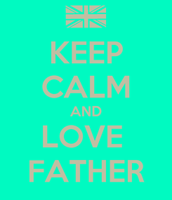 Poster: KEEP CALM AND LOVE  FATHER