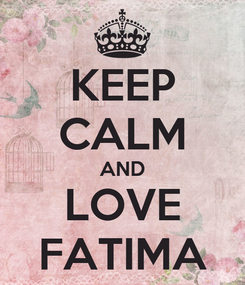 Poster: KEEP CALM AND LOVE FATIMA