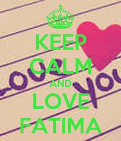 Poster: KEEP CALM AND LOVE FATIMA