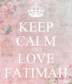Poster: KEEP CALM AND LOVE FATIMAH