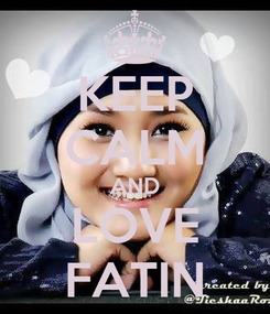 Poster: KEEP CALM AND LOVE FATIN
