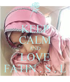 Poster: KEEP CALM AND LOVE FATIN . S . L