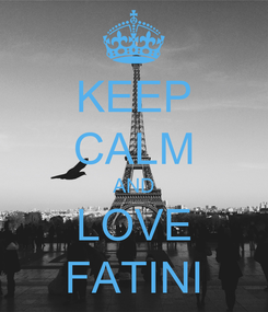 Poster: KEEP CALM AND LOVE FATINI