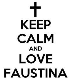 Poster: KEEP CALM AND LOVE FAUSTINA