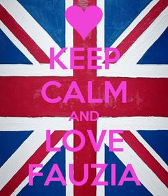 Poster: KEEP CALM AND LOVE FAUZIA