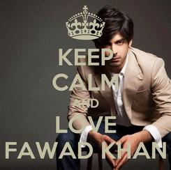 Poster: KEEP CALM AND LOVE FAWAD KHAN