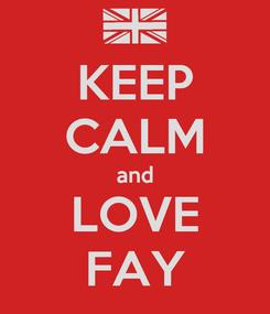 Poster: KEEP CALM and LOVE FAY
