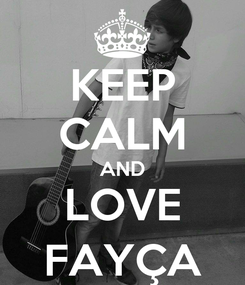 Poster: KEEP CALM AND LOVE FAYÇA