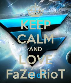 Poster: KEEP CALM AND LOVE FaZe RioT