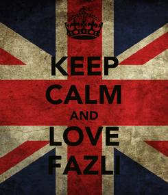 Poster: KEEP CALM AND LOVE  FAZLI