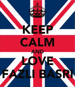 Poster: KEEP CALM AND LOVE FAZLI BASRI