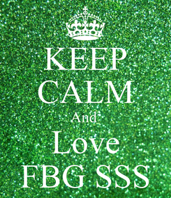 Poster: KEEP CALM And  Love FBG SSS