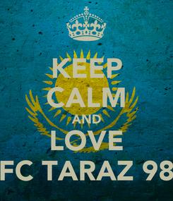 Poster: KEEP CALM AND LOVE FC TARAZ 98